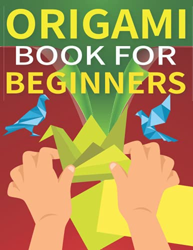 Origami Book for Beginners: A Step-by-Step Introduction to the Japanese Art of Paper Folding for Kids & Adults ( Origami Kit Includes Origami Book )