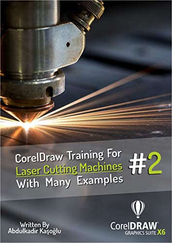 Corel Draw Training For Laser Cutting Machines With Many Examples 2 : Corel Draw Training For Laser Cutting Machines With Many Examples 2 : Improve yourself with more examples. (Laser Cutting Serie)