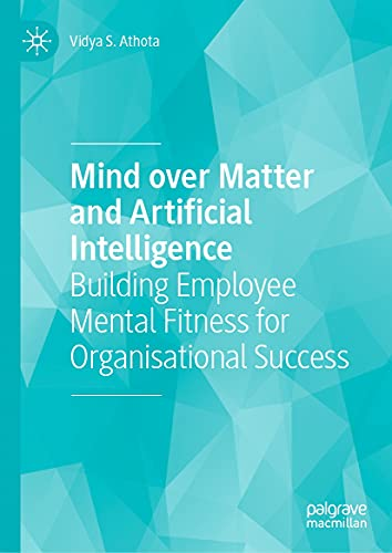 Mind over Matter and Artificial Intelligence: Building Employee Mental Fitness for Organisational Success (English Edition)