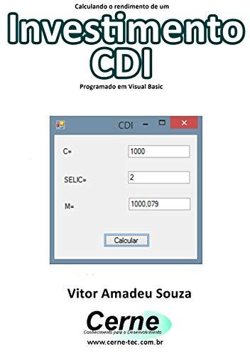Calculando o rendimento de um Investimento CDI Programado em Visual Basic (Portuguese Edition)