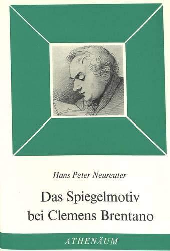 Das Spiegelmotiv bei Clemens Brentano: Studie zum romantischen Ich-Bewusstsein (Goethezeit, Band 5)