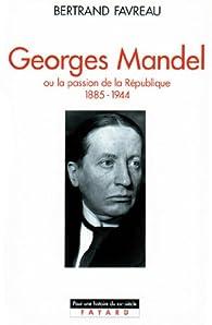 Georges Mandel : Ou la passion de la République par Bertrand Favreau