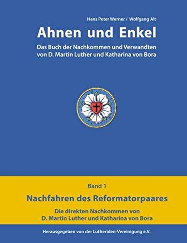 Ahnen und Enkel: Das Buch der Nachkommen und Verwandten von D.Martin Luther und Katharina von Bora (Band 1)