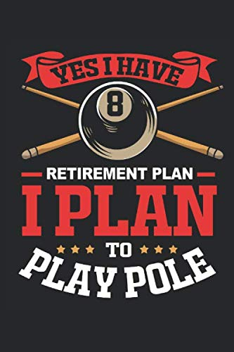 Yes I have retirement Plan I Plan to play pole: Billard Notizbuch mit 100 karierten Seiten im Format 6x9 für Billard, 8-Ball und 9 Ball Spieler als Geschenkidee
