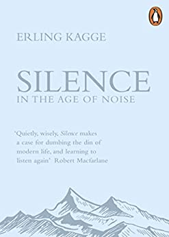 Silence: In the Age of Noise by [Erling Kagge]