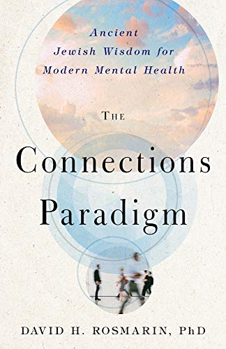 The Connections Paradigm: Ancient Jewish Wisdom for Modern Mental Health (Spirituality and Mental Health)
