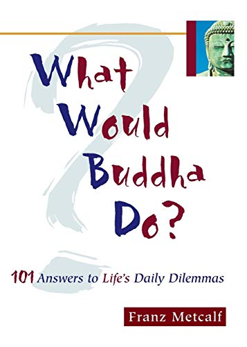 What Would Buddha Do?: 101 Answers to Life's Daily Dilemmas