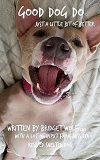 GOOD DOG DO: JUST A LITTLE BIT OF BETTER