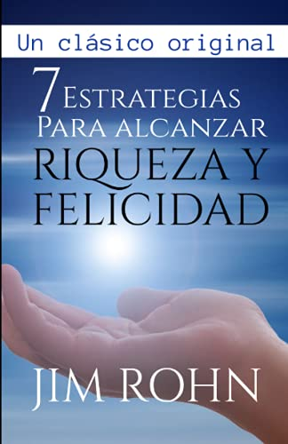 7 Estrategias para alcanzar Riqueza y Felicidad: (Spanish Edition)