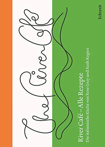 River Café – Alle Rezepte.: Die italienische Küche von Rose Gray und Ruth Rogers