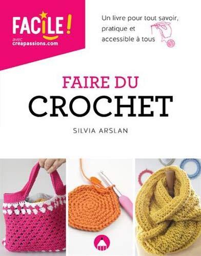 Faire du crochet - Un livre pour tout savoir, pratique et accessible à tous NE