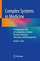 Complex Systems in Medicine: A Hedgehog's Tale of Complexity in Clinical Practice, Research, Education, and Management