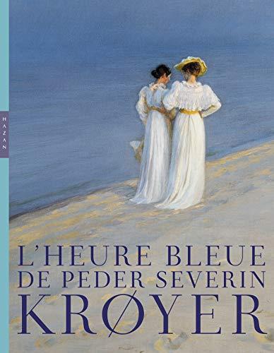 Lheure bleue de Peder Severin Krøyer: Catalogue officiel dexposition