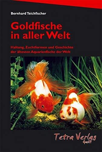Goldfische in aller Welt: Haltung, Zuchtformen und Geschichte der ältesten Aquarienfische der Welt (Auflage 2020)