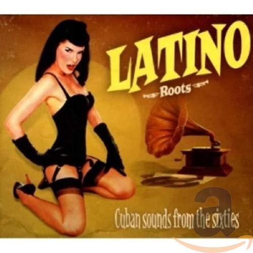 Latino Roots - Cuban Sounds from the sixties