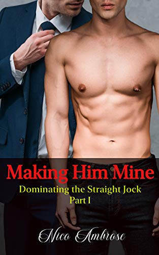 Making Him Mine: Dominating the Straight Jock: Part 1 (English Edition)