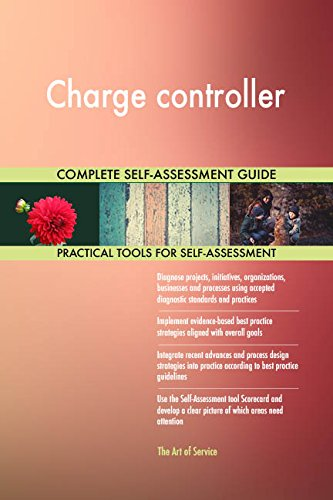 Charge controller All-Inclusive Self-Assessment - More than 720 Success Criteria, Instant Visual Insights, Comprehensive Spreadsheet Dashboard, Auto-Prioritized for Quick Results