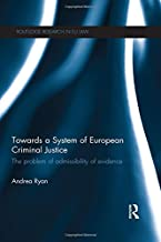 Towards a System of European Criminal Justice: The Problem of Admissibility of Evidence (Routledge Research in EU Law)