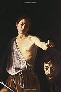 "Caravaggio Journal #13: Michelangelo Merisi da Caravaggio Notebook Journal To Write In 6x9"" 150 Lined Pages - David with t..."
