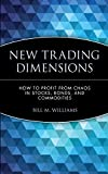 New Trading Dimensions How to Profit from Chaos in Stocks Bonds Commodities