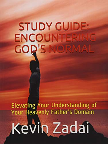 STUDY GUIDE: ENCOUNTERING GOD'S NORMAL: Elevating Your Understanding of Your Heavenly Father's Domain (Warrior Notes School of Ministry)