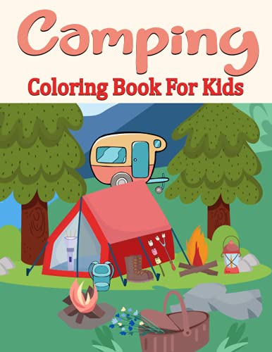 Camping Coloring Book For Kids: Camping Coloring Page for Kids & Adults Awesome Activities Outdoors Adventures Cute Camping Mountains Lakes And More Perfect For All Ages Kids