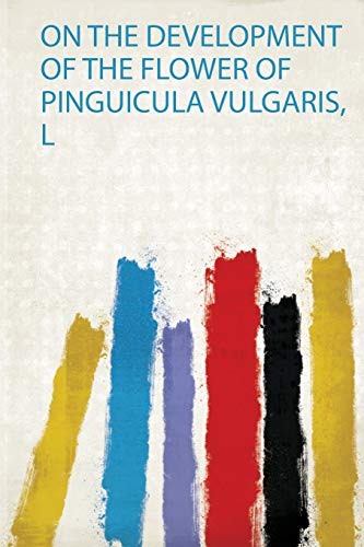 On the Development of the Flower of Pinguicula Vulgaris, L