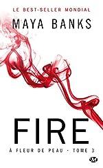 À Fleur de peau, Tome 3 - Fire de Maya Banks