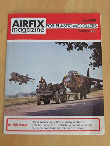 Airfix, Magazine for Plastic Modellers: 15/8, April 1974: Early British Army Uniforms / 8th Air Force P-51D Mustang Colour Schemes / Scratch-built Humber 'Pig' in 1:76 Scale