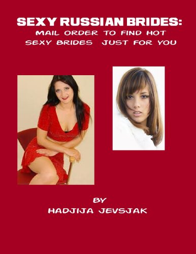 Sexy Russian Brides: Mail Order to find Hot Sexy Brides just for you (English Edition)