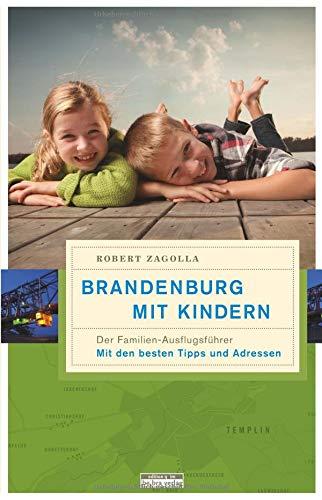 Brandenburg mit Kindern: Der Familienausflugsführer. Mit den besten Tipps und Adressen