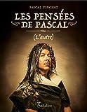 Les Pensees de Pascal (l'Autre)