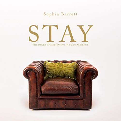 Stay - The Power of Meditating in God's Presence audiobook cover art