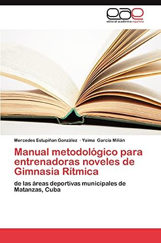 Manual Metodologico Para Entrenadoras Noveles de Gimnasia Ritmica: de las áreas deportivas municipales de Matanzas, Cuba