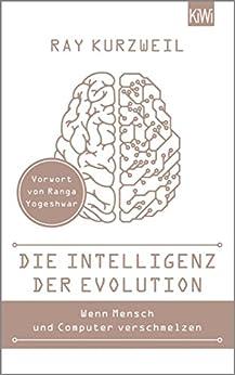 Die Intelligenz der Evolution (German Edition) by [Ray Kurzweil, Ranga Yogeshwar, Elke Heinemann, Thomas Pfeiffer, Helmut Dierlamm]