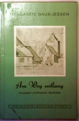 Am Weg entlang - vorwiegend nordfriesische Geschichten (goldener Spiegel Nr. 22/23)