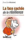 La face cachée de la résilience - Guérir vraiment ses blessures intérieures