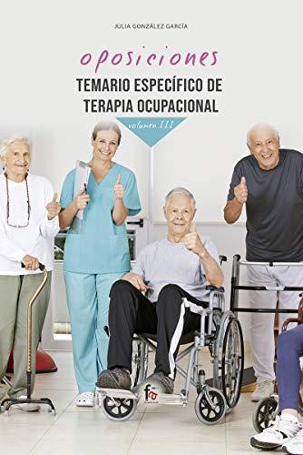 TEMARIO ESPECÍFICO DE TERAPIA OCUPACIONAL-VOLUMEN III (OPOSICIONES)