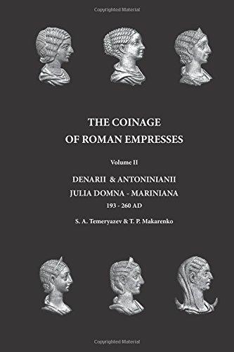 The Coinage of Roman Empresses: Denarii & Antoniniani, Julia Domna - Mariniana, 193-260 AD. (Volume 2)