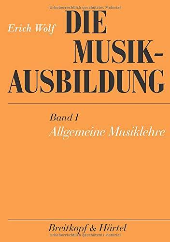 Die Musikausbildung, Bd.1, Allgemeine Musiklehre: Eine musikalische Grundausbildung für jeden Anfänger