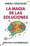 LA MAGIA DE LAS SOLUCIONES: ¡Pon Fin a tus Problemas!