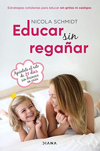 Educar sin regañar: Estrategias cotidianas para educar sin gritos ni castigos (Familia y crianza)