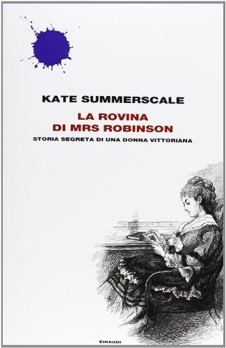 La rovina di Mrs. Robinson. Storia segreta di una donna vittoriana