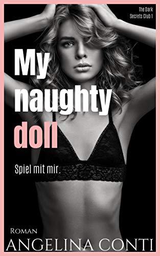 MY NAUGHTY DOLL: Spiel mit mir. (The Dark Secrets Club 1)