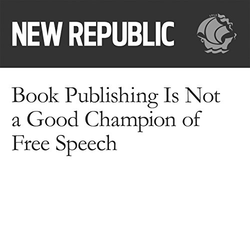 Book Publishing Is Not a Good Champion of Free Speech audiobook cover art