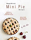Magnificent Mini Pie Recipes: Enjoy A Variety of Scrumptious Mini Pies Whenever You Want!