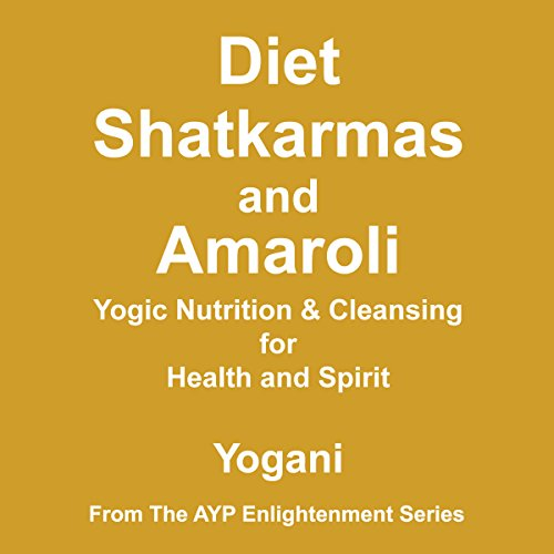 Diet, Shatkarmas, and Amaroli - Yogic Nutrition & Cleansing for Health and Spirit audiobook cover art