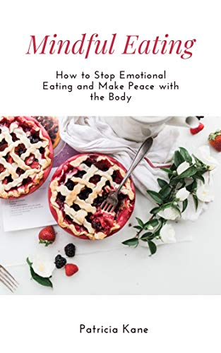 Mindful Eating: How to Stop Emotional Eating and Make Peace with the Body (English Edition)