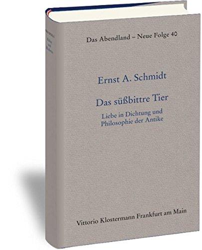 Das süßbittre Tier: Liebe in Dichtung und Philosophie der Antike (Das Abendland. Forschungen zur Geschichte europäischen Geisteslebens, Band 40)