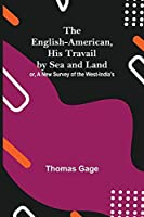 The English-American, His Travail By Sea And Land: Or, A New Survey Of The West-India'S